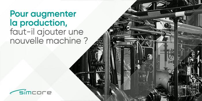 Pour augmenter la production, faut-il ajouter une nouvelle machine ?
