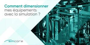 Comment dimensionner mes équipements avec la simulation ?