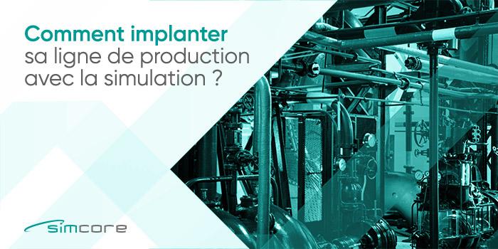 Comment implanter sa ligne de production avec la simulation