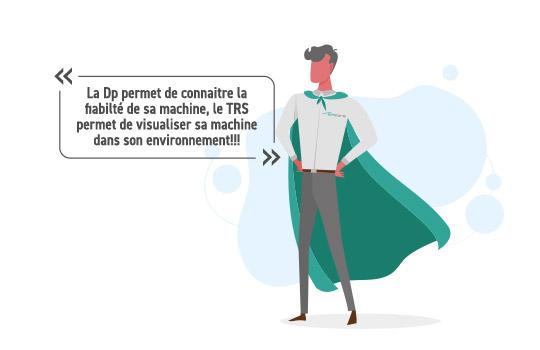La Dp permet de connaitre la fiabilté de sa machine, le TRS permet de visualiser sa machine dans son environnement!!!