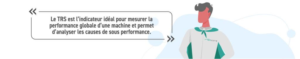 Le TRS est l'indicateur idéal pour mesurer la performance globale d'une machine et permet d'analyser les causes de sous performance.