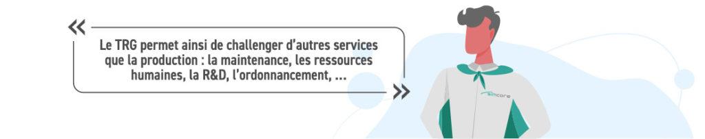 Le TRG permet ainsi de challenger d'autres services que la production : la maintenance, les ressources humaines, la R&D, l'ordonnancement, …