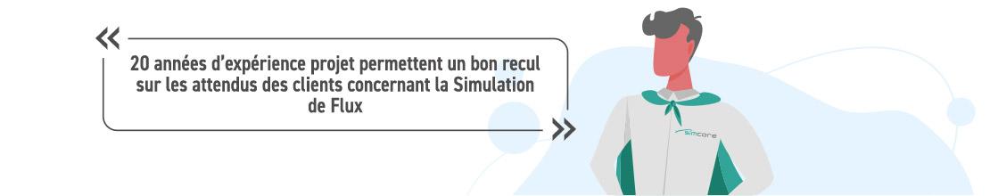 20 années d'expérience projet permettent un bon recul sur les attendus des clients concernant la Simulation de Flux